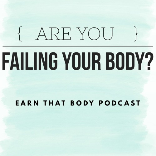 #81 Are You Failing Your Body?