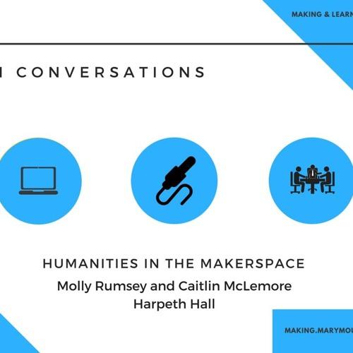 MLI Conversation 1: Humanities in the School Makerspace