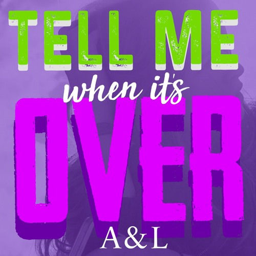 A&L - Tell Me When It's Over