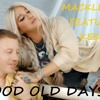 MACKLEMORE FEATURING KESHA - GOOD OLD DAYS - DJ DAN ROSS REMIX