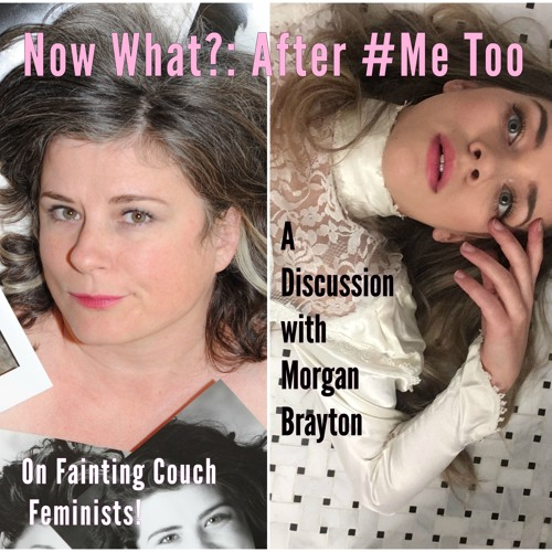 Fainting Couch Feminists Episode 5: Now What?: After #MeToo (guest Morgan Brayton)