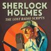Episode 136: Sherlock Holmes: The Lost Radio Scripts
