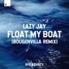 Lazy Jay - Float My Boat (Bougenvilla Remix)