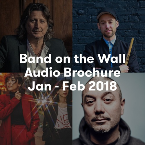 Band on the Wall audio brochure - January - February 2018