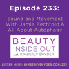Episode 233: Sound and Movement With Jamie Bechtold & All About Autophagy