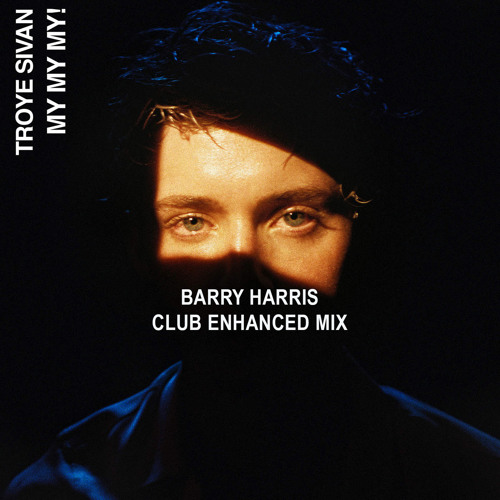 "Download ""My My My"" Troye Sivan (Barry Harris Mix)"