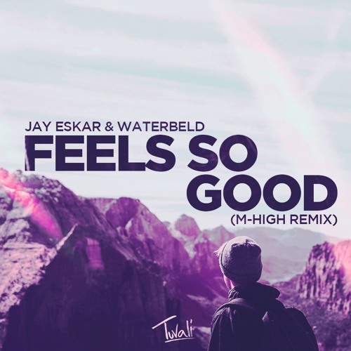 Jay Eskar & Waterbeld - Feels So Good (M-High Remix)