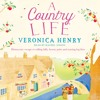 A Country Life by Veronica Henry, read by Rachel Atkins