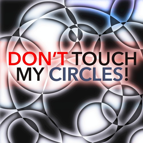 23: Don't Touch My Circles!