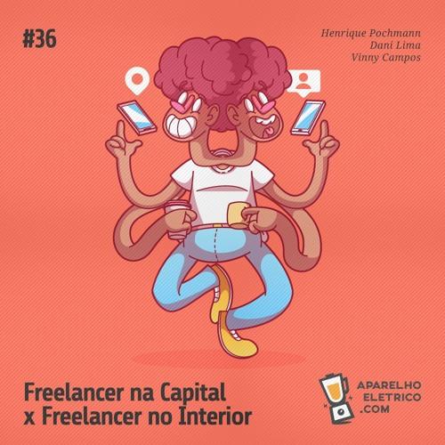 36 - Freelancer na Capital x Freelancer no Interior