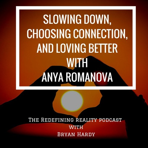 Slowing Down, Choosing Connection, and Living Authentically with Anya Romanova - Ep. 49