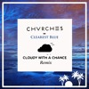 CHVRCHES - Clearest Blue (Cloudy With A Chance Remix)