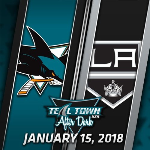 Teal Town USA After Dark (Postgame) - Sharks @ Kings - 1-15-2018