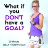 20 Minute WALK + RUN Interval Workout | What If You Don't Have A GOAL?
