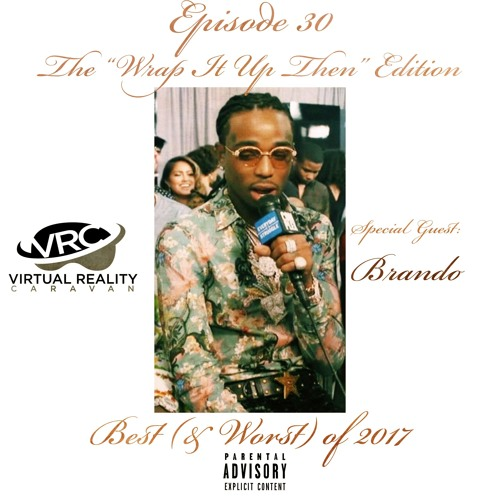 Episode 30 - The Wrap It Up Then Edition - Best of 2017 (feat. Brando)