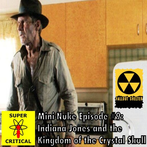Mini-Nuke 9: Indiana Jones and the Kingdom of the Crystal Skull