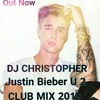 DJ CHRISTOPHER Justin bieber u2 CLUB MIX 2018