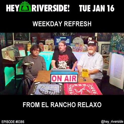 EP0386 TUESDAY JANUARY 16TH 2018 - WEEKDAY REFRESH FROM EL RANCHO RELAXO
