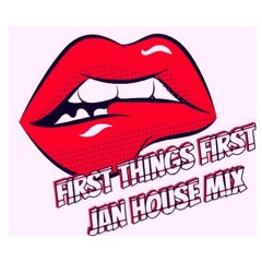 FIRST THINGS FIRST JANUARY 2018 HOUSE MIX