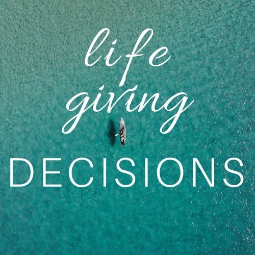 Life Giving Decisions