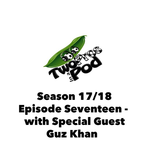 2017/18 Episode 17 - with Special Guest Guz Khan