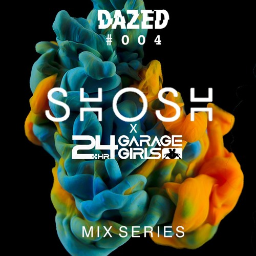 The Dazed Mix #004 - Shosh (24 Hour Garage Girls)