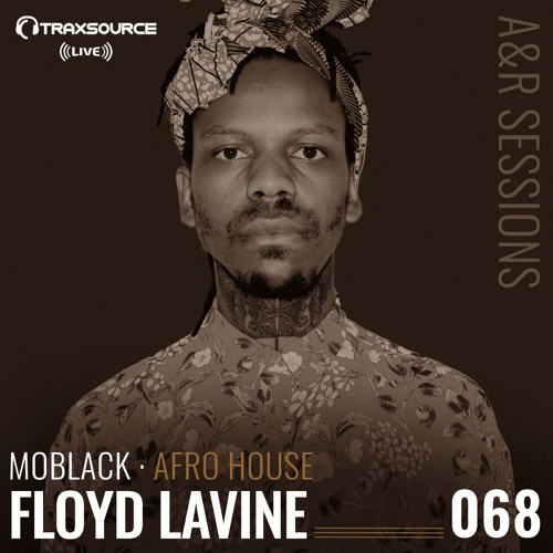 TRAXSOURCE LIVE A&R SESSIONS #068 AFRO HOUSE WITH MOBLACK AND FLOYD LAVINE