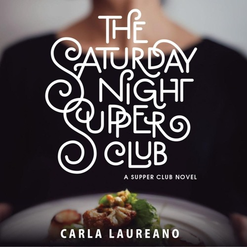 """The Saturday Night Supper Club"" by Carla Laureano, read by Teri Schnaubelt"