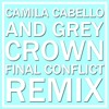 CAMILA CABELLO AND GREY -  CROWN (FINAL CONFLICT REMIX)