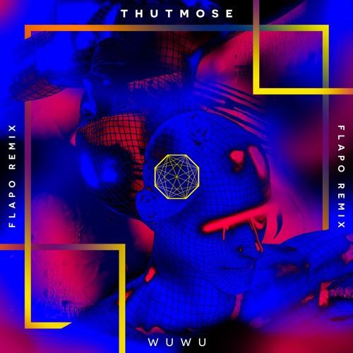 Thutmose - WuWu (Flapo Remix)