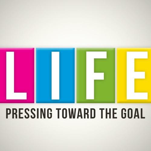 LIFE #1: Pressing Toward the Goal