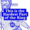 #001: This is the Hardest Part of the Ring