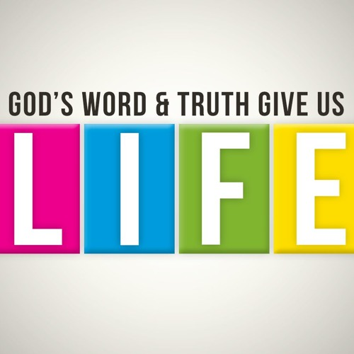 LIFE #2: God's Word & Truth Give Us Life