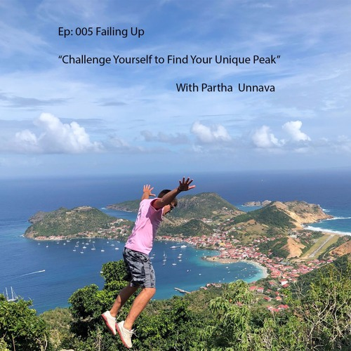 Failing Up Ep:005 Challenge Yourself to Find Your Unique Peak with Partha Unnava