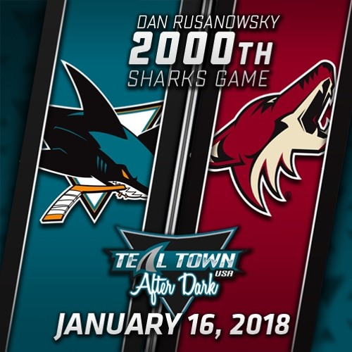 Teal Town USA After Dark (Postgame) - Sharks @ Coyotes - 1-16-2018