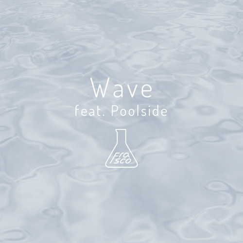 Wave feat. Poolside