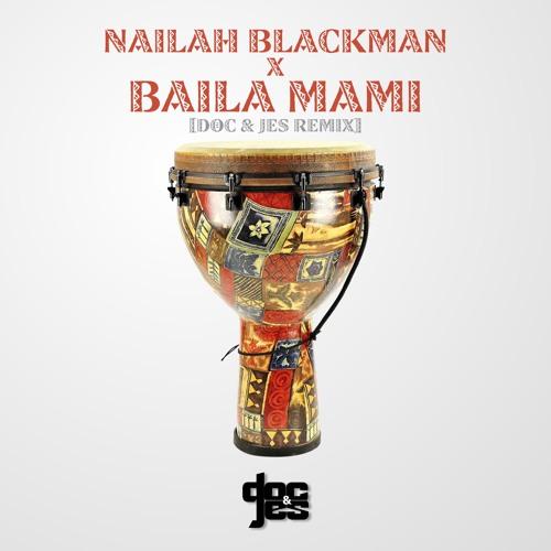 Nailah Blackman - Baila Mami (Doc & Jes Remix)