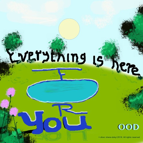 Everything Is Here For You