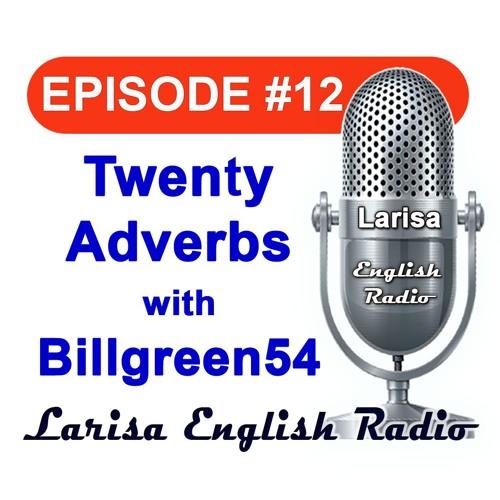 Twenty Adverbs with Billgreen54 Episode 12
