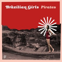 Brazilian Girls - Pirates