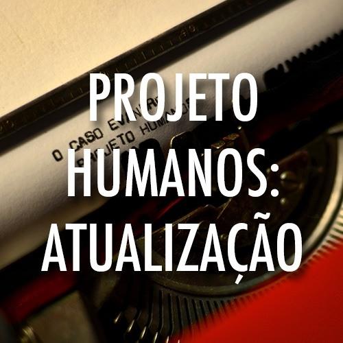 Projeto Humanos: Atualização