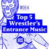 #014: Top 5 Wrestler's Entrance Music