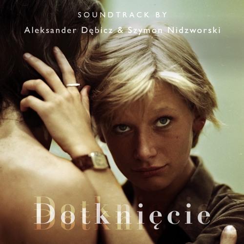 Dotknięcie (OST by Aleksander Dębicz  & Szymon Nidzworski)
