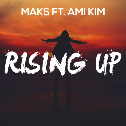 MAKS Ft. Ami Kim - Rising Up (Original Mix)