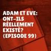 Adam et Eve ont-ils réellement existé? (Episode 99)