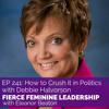 EP241 How to Crush it in Politics with Debbie Halvorson Bush