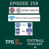 TFG Indian Football Ep 259: Kolkata Derby Fan Banter + Minerva Punjab Allegations + ISL Roundup