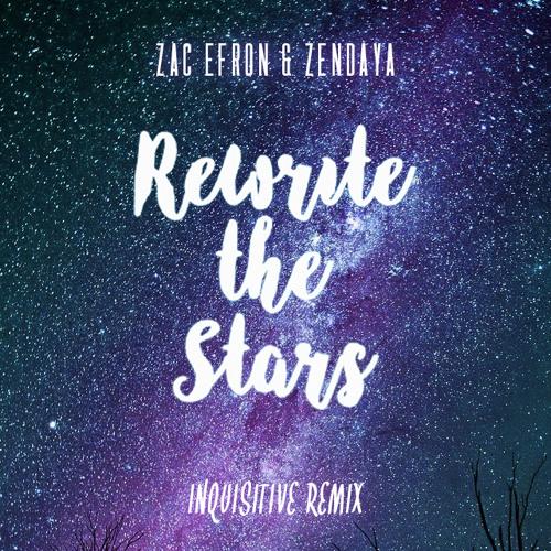 Zac Efron & Zendaya - Rewrite The Stars (Inquisitive Remix)