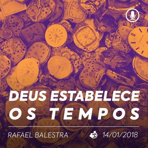 Deus Estabelece os Tempos - Rafael Balestra - 14/01/2018