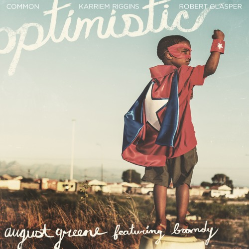 August Greene - Optimistic (feat. Brandy)